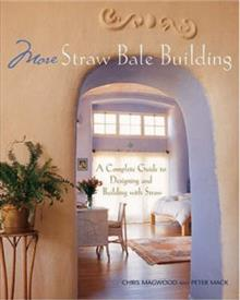 More Straw Bale Building: A Complete Guide to Designing and Building with Straw