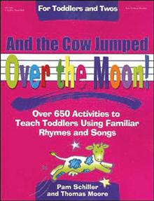 And the Cow Jumped Over the Moon!: Over 650 Activites to Teach Toddlers Familiar Rhymes and Songs