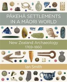 Pakeha Settlements in a Maori World: New Zealand Archaeology 1769-1860
