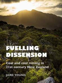 Fuelling Dissension: Coal and Coal Mining in 21st century New Zealand