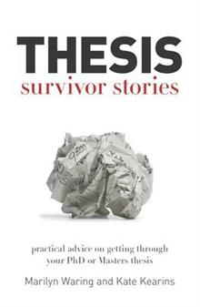 Thesis Survivor Stories: Practical Advice on Getting Through Your PhD or Masters Thesis