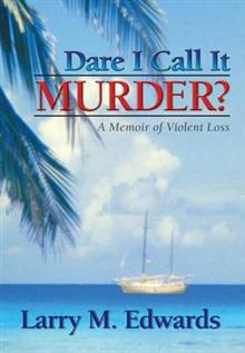Dare I Call It Murder?: A Memoir of Violent Loss