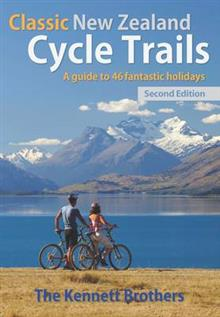 Classic New Zealand Cycle Trails: A Guide to 46 Fantastic Holidays