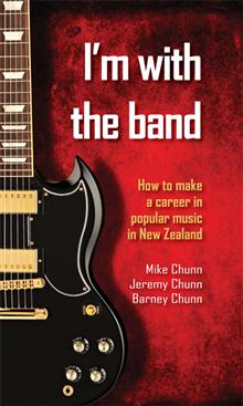 I'm with the Band: How to Make a Career in Popular Music in New Zealand