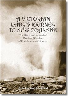 A Victorian Lady's Journey To New Zealand : The 1901 Travel Journal Of Mrs Jane Wheeler, A West Australian Pioneer