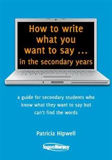 How to Write What You Want to Say ... in the secondary years