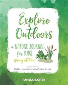 Explore Outdoors: A Nature Journal for Kids Spring Edition