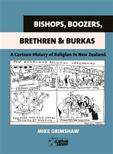 Bishops, Boozers, Brethren & Burkas: a Cartoon History of Religion in New Zealand