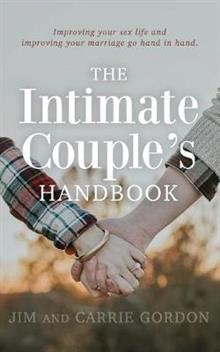 The Intimate Couple's Handbook: Improving Your Sex Life and Improving Your Marriage Go Hand in Hand