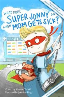 What Does Super Jonny Do When Mom Gets Sick?: An Empowering Tale (Recommended by Teachers and Doctors)