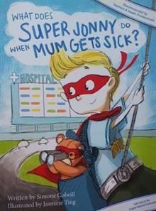 What Does Super Jonny Do When Mum Gets Sick?: An Empowering Tale (Recommended by Teachers and Doctors)