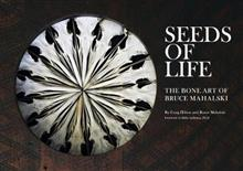 Seeds of Life: The Bone Art of Bruce Mahalski