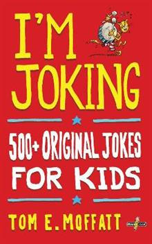 I'm Joking: 500+ Original Jokes for Kids