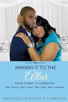 Making it to the Altar: From Cyber to Ceremony Our Love. Our Life. Our Lessons.