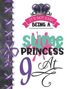 It's Not Easy Being A Slime Princess At 9: Be The Queen Doodling Blank Lined Writing Journal Diary For Girls