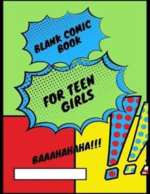 Blank Comic Book for Teen Girls: A Blank Comic Book for Personal Power and Discovering Your Life's Direction and Purpose