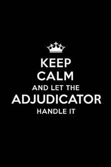 Keep Calm and Let the Adjudicator Handle It: Blank Lined Adjudicator Journal Notebook Diary as a Perfect Birthday, Appreciation day, Business, Thanksgiving, or Christmas Gift for friends, coworkers and family.