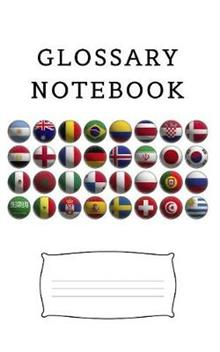 Glossary Notebook: an aid to help expand your vocabulary when learning a new language