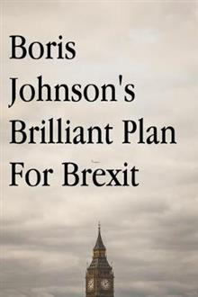 Boris Johnson's Brilliant Plan for Brexit
