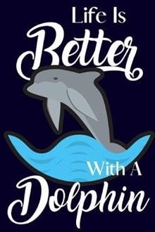 Life Is Better With A Dolphin: Novelty Dolphin Gifts for Kids: Small Notebook & Journal