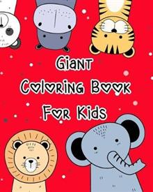 Giant Coloring Book for Kids: Animal Coloring Book Pages for Kids or Toddlers and All Beginners to Practice the Skill of Coloring