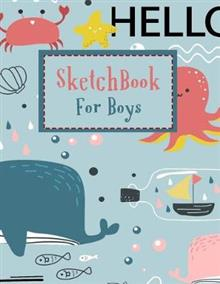 Sketchbook For Boys: Sketch Book For Boys: 8.5 x11, Blank Paper for Drawing, Ocean Kids Sketchbook, Practice How To Draw Workbook, 8.5 x 11 Large Blank Pages For Sketching, Sketching Journal / Blank Drawing - Extra Large, (Classroom Edition Sketchbook )