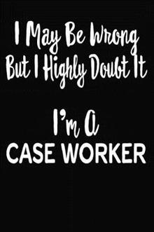 I May Be Wrong But I Highly Doubt It I'm A Case Worker: 6 X 9 Ruled/Lined Journal, 110 Pages With Lines, Great Journal To Write In, Log/Notebook for Organizer, Task Lists, Planner, Personal Diary