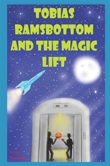 Tobias Ramsbottom and the magic lift.: Great adventures!