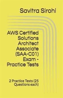 AWS Certified Solutions Architect Associate (SAA-C01) Exam - Practice Tests: 2 Practice Tests (25 Questions each)
