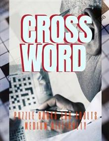 Crossword Puzzle Books For Adults Medium Difficulty: Fantastic Variety Word Puzzle Book For Kids And Adults, Puzzles: ... Challenge Your Brain! Easy Puzzles Have Fun!