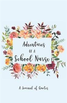 Adventures of a School Nurse: A Journal of Quotes