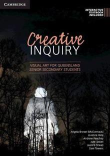 Creative Inquiry: Visual Art for Queensland Senior Secondary Students