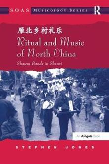 Ritual and Music of North China: Shawm Bands in Shanxi