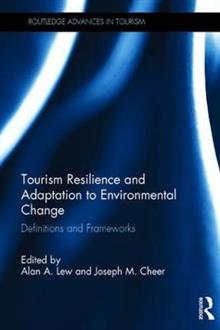Tourism Resilience and Adaptation to Environmental Change: Definitions and Frameworks