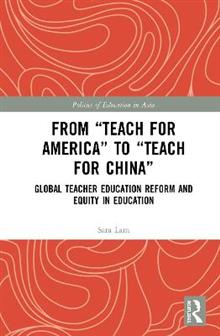 From Teach for America to Teach for China : Global Teacher Education Reform and Equity in Education