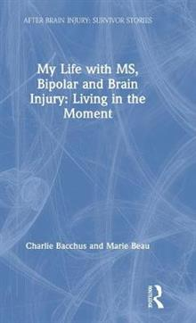 My Life with MS, Bipolar and Brain Injury: Living in the Moment