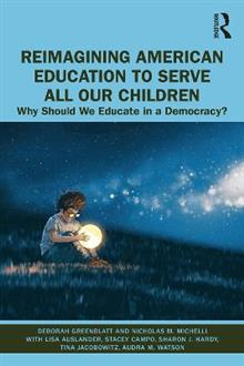 Reimagining American Education to Serve All Our Children: Why Should We Educate in a Democracy?
