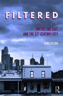 Filtered: Coffee, the Cafe and the 21st-Century City