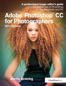 Adobe Photoshop CC for Photographers, 2014 Release: A professional image editor's guide to the creative use of Photoshop for the Macintosh and PC