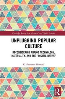 Unplugging Popular Culture: Reconsidering Analog Technology, Materiality, and the Digital Native