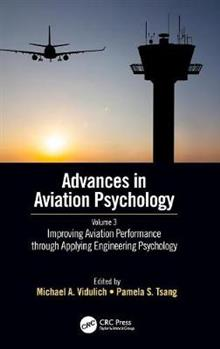 Improving Aviation Performance through Applying Engineering Psychology: Advances in Aviation Psychology, Volume 3