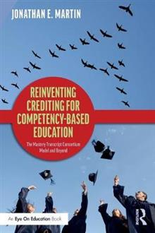 Reinventing Crediting for Competency-Based Education: The Mastery Transcript Consortium Model and Beyond