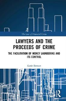 Lawyers and the Proceeds of Crime: The Facilitation of Money Laundering and its Control