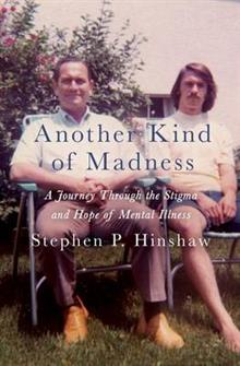 Another Kind of Madness: A Journey Through the Stigma and Hope of Mental Illness