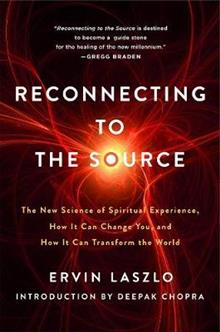 Reconnecting to the Source: The New Science of Spiritual Experience, How it Can Change You and How it Can Transform the World