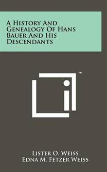 A History and Genealogy of Hans Bauer and His Descendants