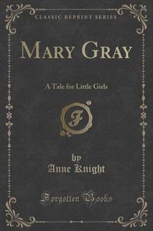 Mary Gray: A Tale for Little Girls (Classic Reprint)