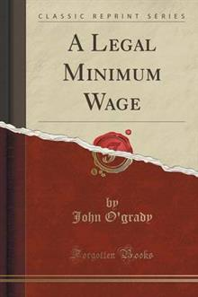 A Legal Minimum Wage (Classic Reprint)