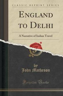 England to Delhi: A Narrative of Indian Travel (Classic Reprint)