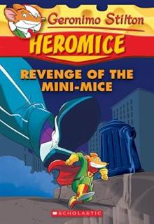 Geronimo Stilton Heromice #11: Revenge of the Mini-Mice